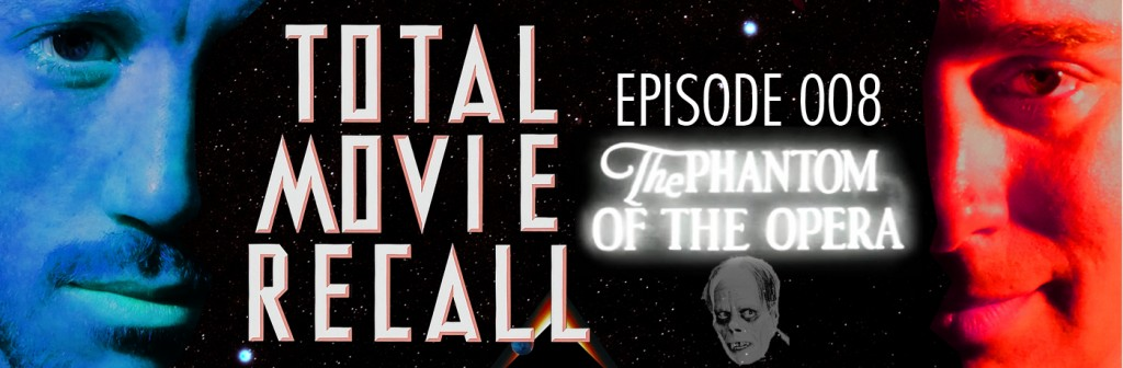 Total Movie Recall Steve Albertson Ryan Mixson podcast movie nostalgia film cinema The Phantom of the Opera 1925 Rupert Julian Lon Chaney Mary Philbin Norman Kerry