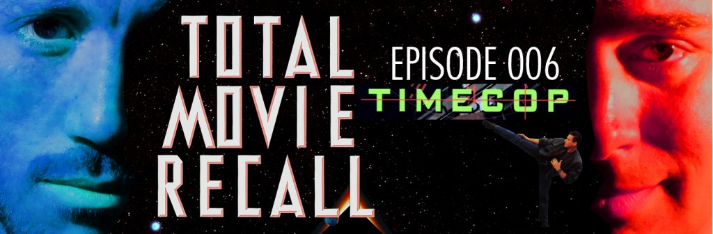 Total Movie Recall Steve Albertson Ryan Mixson podcast movie nostalgia film cinema Timecop 1994 Peter Hyams Starring Jean-Claude Van Damme Mia Sara Bruce McGill