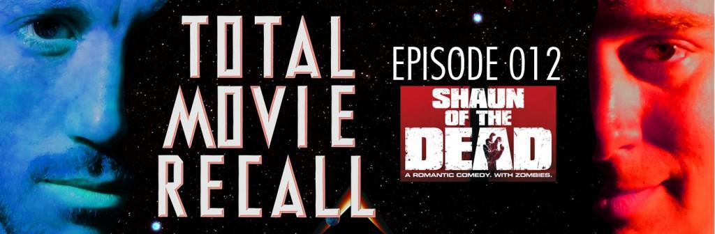 Total Movie Recall Steve Albertson Ryan Mixson podcast movie nostalgia film cinema Shaun of the Dead (2004) d. Edgar Wright Starring: Simon Pegg Nick Frost