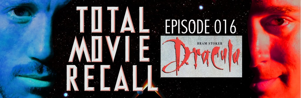 Total Movie Recall Steve Albertson Ryan Mixson podcast movie nostalgia film cinema Bram Stoker's Dracula (1992) d. Francis Ford Coppola Starring: Gary Oldman Winona Ryder Anthony Hopkins Keanu Reeves vampire mina lucy