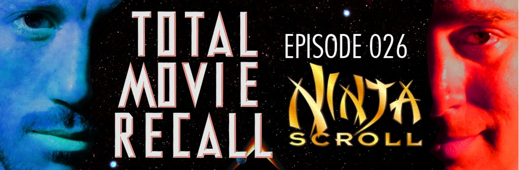 Total Movie Recall Steve Albertson Ryan Mixson podcast movie nostalgia film cinema Ninja Scroll Yoshiaki Kawajiri Total Movie Recall anime film ninja Devils of Kimon Japan Jubei shogun Dakuan